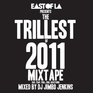 East of LA presents The Trillest of 2011 Mixtape mixed by DJ Jimbo Jenkins
