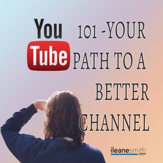YouTube 101 - Your Path to Making a Better YouTube Channel
