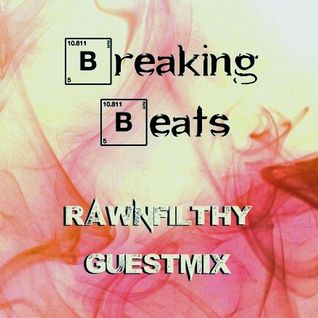 Breaking Beats - Rawnfilthy Guestmix