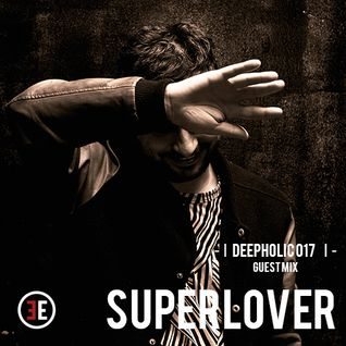 ► DEEPHOLIC 017 │ SUPERLOVER