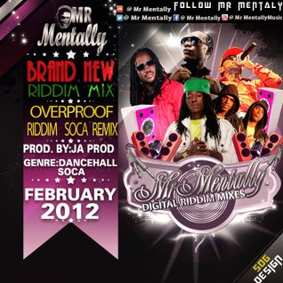 OVERPROOF SOCA REMIX RIDDIM MIX BY MR MENTALLY (FEB 2012)