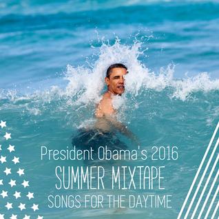 PRESIDENT OBAMA'S 2016 SUMMER MIXTAPE - SONGS FOR THE DAYTIME