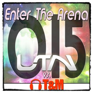 LTN vs. T&M - Enter The Arena 015
