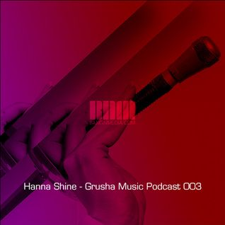 Hanna Shine - Grusha Music Podcast 003