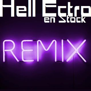 Hell Ectro en Stock #170 - 02-10-2015 Session 100% Remixes