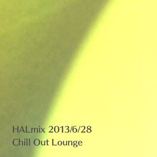 2013/6/28 HALmix Chill Out Lounge ver.