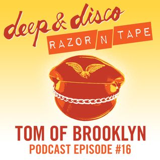 The Deep&Disco / Razor-N-Tape Podcast - Episode #16: Tom of Brooklyn