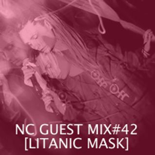 NC GUEST MIX#42: LITANIC MASK