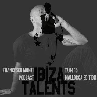 FRANCESCO MONTI - Special Podcast for Ibiza Talents - Mallorca edition Friday 17.04.15@Q Havana Club