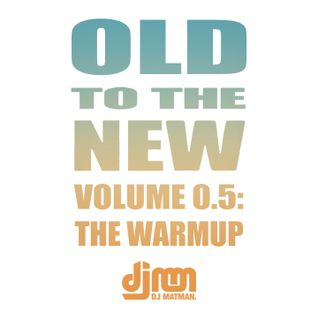 Old To The New Vol. 0.5 - The Warmup