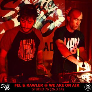 FEL & RAWLER @ WE ARE ON AIR STREAMING SHOW @ STUDIO76 (26/3/14)