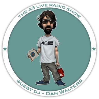 45 Live Radio Show with guest DJ DAN WALTERS