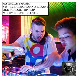 MATHCLA$$ MUSIC V16 - EVERLEIGH ANNIVERSARY OLD SCHOOL HIP HOP MIX