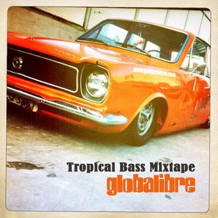 Trilogy by Globalibre – Part 2 – The Tropical Bass Mixtape