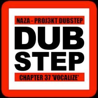 NAZA - PROJ3KT DUBSTEP CHAPTER 37 'VOCALIZE'