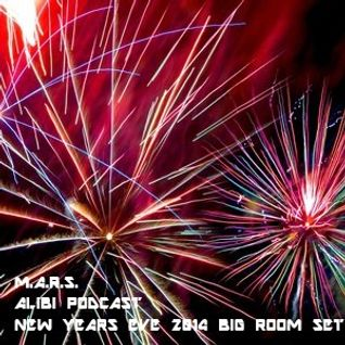 M.A.R.S. - Alibi Podcast - New Years Eve 2014 Big Room Set