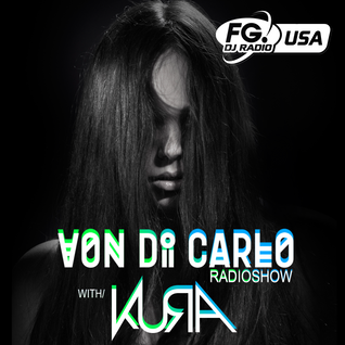 Von Di Carlo Radioshow @ RADIO FG USA #4 w/ KURA Guest Mix