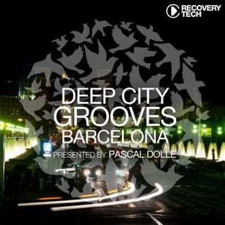 "Deep City Grooves ""Barcelona"" pres. by Pascal Dollé"
