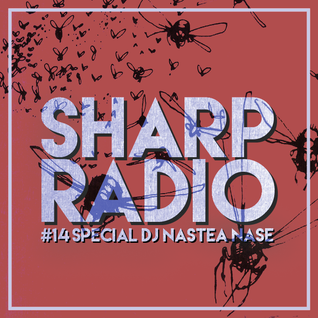 Sharp Radio #14 w/ DJ Nastea Nase
