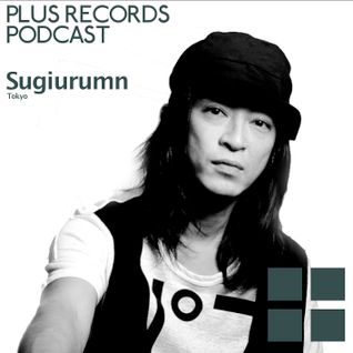 068: Sugiurumn(Tokyo) Guest DJ Mix for Plus Record Podcast Exclusive