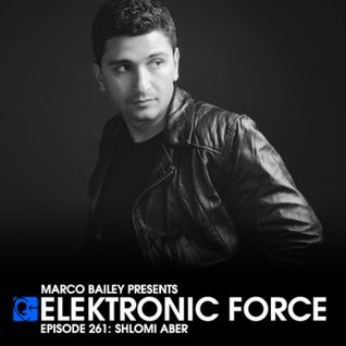 Elektronic Force Podcast 261 with Shlomi Aber