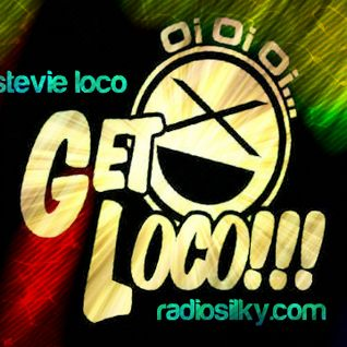Stevie loco presents get loco live on radiosilky.com 23/5/16 tune in every sat night from 22:00gmt