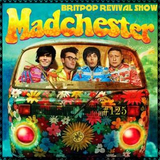 Britpop Revival Show #125 Manchester Special 9th September 2015