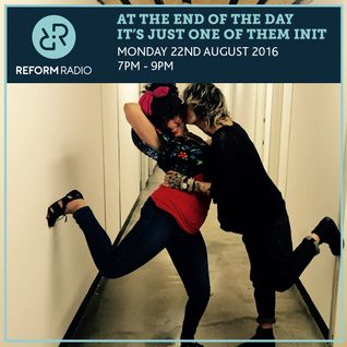 At The End Of The Day It's Just One Of Them Init 22nd August 2016