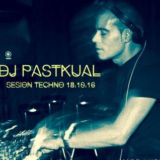 SESION TECHNO DE DJ PASTKUAL 18.10.16