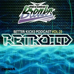 BETTER KICKS PODCAST — VOL.25 (RETROID GUEST MIX)