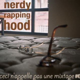 nerdy rapping hood - ceci n'appelle pas une mixtape #6