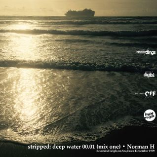 stripped: deep water 00.01 (mix one) Norman H | December 1999