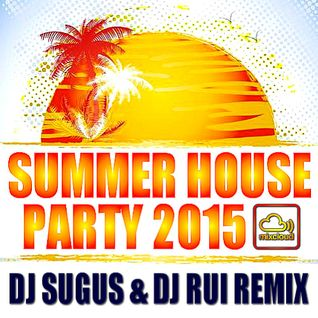 SUMMER HOUSE PARTY - DJ Sugus & DJ Rui Remix 2015