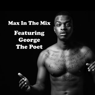 Max In The Mix! featuring George The Poet!!