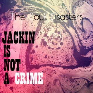 Jackin is Not a Crime Vol 01 Mixed By The Soul Disasters