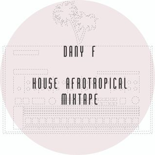 Dany F - House Afrotropical Mixtape