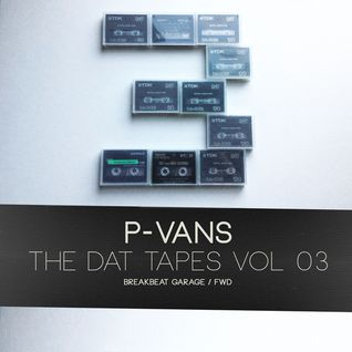 The Dat Tapes Vol.3 - Breakbeat Garage / Fwd