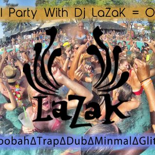 15 Pool Party With Dj LaZaK = OMG ∆Chill∆Moonbah∆Trap∆Dub∆Minimal∆Glitch∆