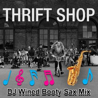 Macklemore & Ryan Lewis - Thrift Shop (DJ Wined Booty Sax Mix)