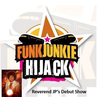 FunkJunkie Hijack Show - Reverend JP Debut 19th May 2016