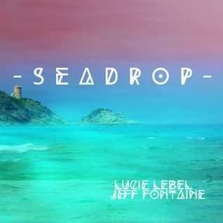 Lucie Lebel, Jeff Fontaine - SeaDrop