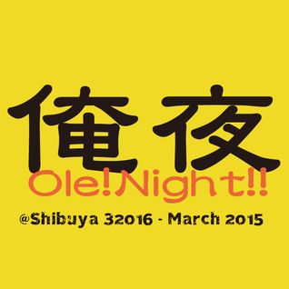 Ole!Night!! at Shibuya 32016 - March 2015