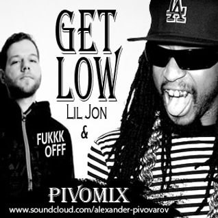 Lil Jon and FukkkOfff - Get Low(PIVOMIX)
