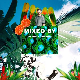 MIXED BY Patrick Topping