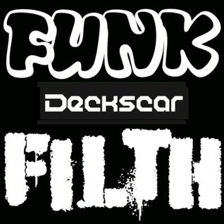 Funk and Filth Mini-Mix by Deckscar