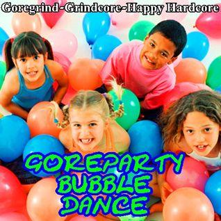 Goreparty Bubbledance (Grindcore - Goregrind - Happy Hardcore)
