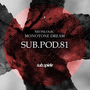 sub.pod.81 - neonlogic - monotone dream