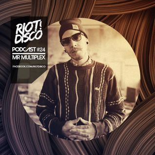 Riot Disco Podcast #24: Mr Multiplex