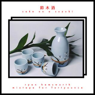 Sake On A Suzuki - Ryan Hemsworth mix for Fortyounce