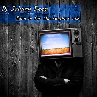 Dj Johnny Deep - Tune In For The Summer mix